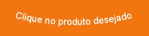 CLIQUE NO PRODUTO
